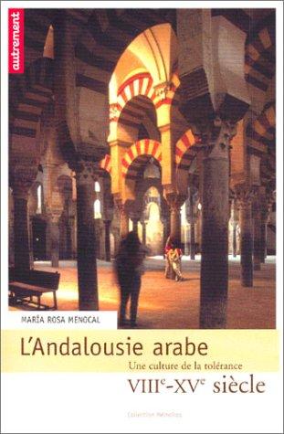 L'andalousie Arabe: Une Culture De La Tolérance, VIIIe - XVe siècle