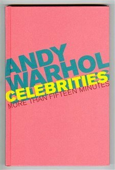Andy Warhol Celebrities: More Than Fifteen Minutes