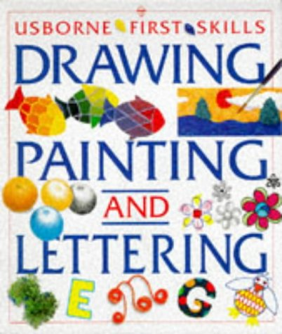 The Usborne Book of Drawing, Painting and Lettering (First Skills Series)