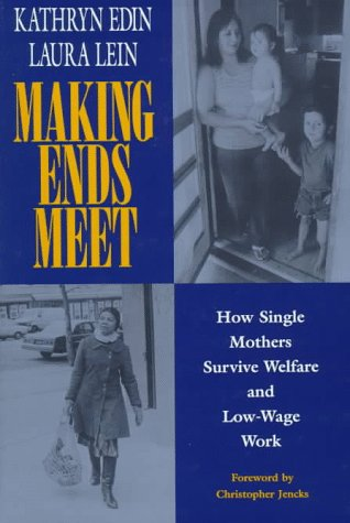 Making Ends Meet: How Single Mothers Survive Welfare and Low-Wage Work: How Single Mothers Survive Welfare and Low-Wage Work