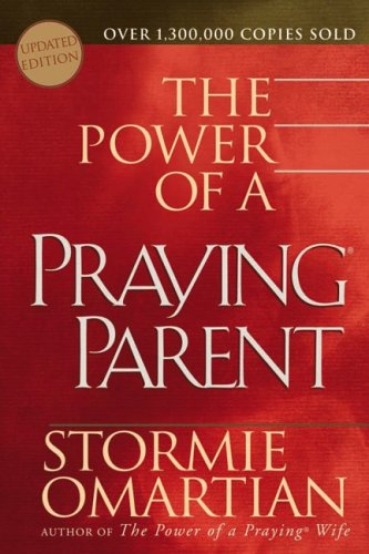 The Power of a Praying Parent by Stormie Omartian
