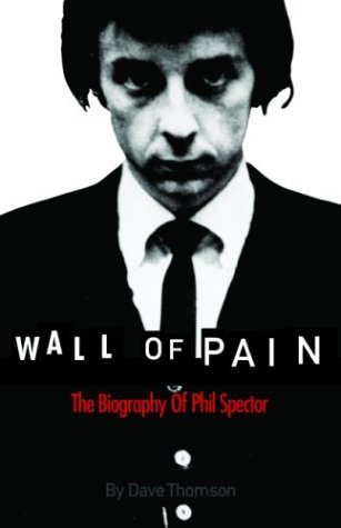 Wall of Pain: The Biography of Phil Spector