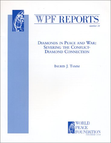Diamonds In Peace And War: Severing The Conflict Diamond Connection (Wpf Report #30)