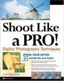 Shoot Like a Pro!: Digital Photography Techniques