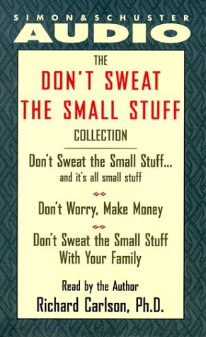 The Don't Sweat the Small Stuff Collection: Don't Sweat the Small Stuff...and It's All Small Stuff/Don't Worry, Make Money/Don't Sweat the Small Stuff with Your Family