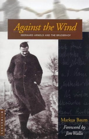 Against the Wind: Eberhard Arnold and the Bruderhof by