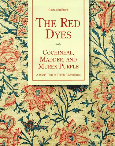 The Red Dyes: Cochineal, Madder and Murex Purple: World Tour of Textile Dyeing