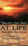 You Get One Shot At Life  Aim For Success: Secrets Of Living A Meaningful Life