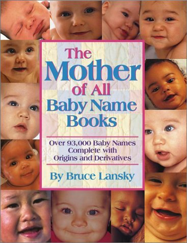 The Mother of All Baby Name Books: Over 94,000 Baby Names Complete with Origins and Meanings