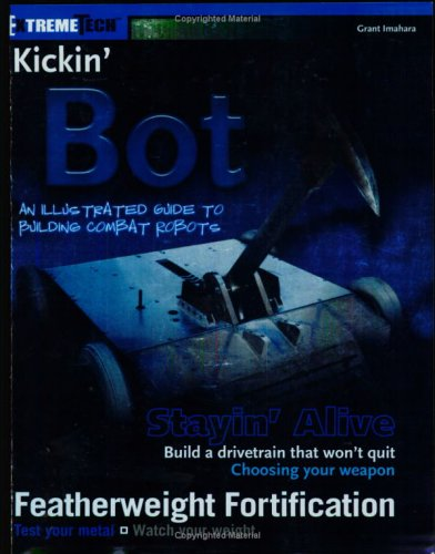 Kickin' 'Bot: An Illustrated Guide to Building Combat Robots