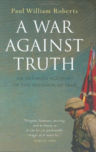 A War Against Truth: An Intimate Account of the Invasion of Iraq