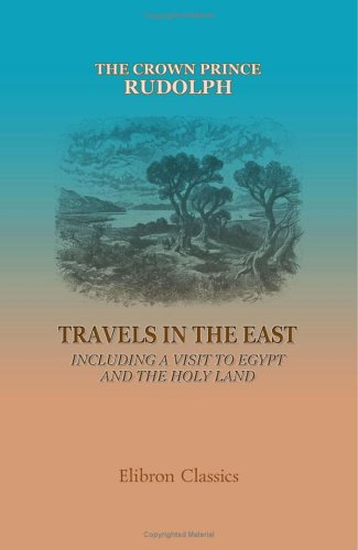 Travels in the East: Including a Visit to Egypt and the Holy Land