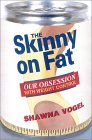 The Skinny of Fat: Our Obsession with Weight Control
