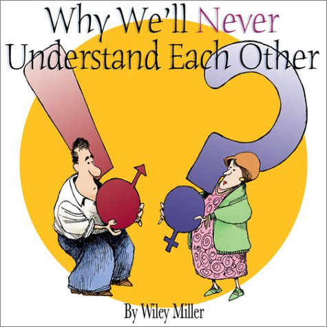 Why We'll Never Understand Each Other: A Non-Sequitur Look At Relationships
