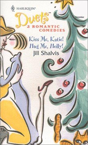 Kiss Me, Katie! / Hug Me, Holly! (Harlequin Duets, #42)
