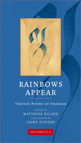 Rainbows Appear: Tibetan Poems of Shakbar