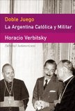 Doble Juego: La Argentina Católica y Militar