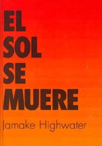 El Sol, Se Muere / The Sun, He Dies: A Novel About the End of the Aztec World: A Novel About the End of the Aztec World