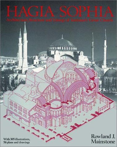 Hagia Sophia: Architecture, Structure and Liturgy of Justinian's Great Church