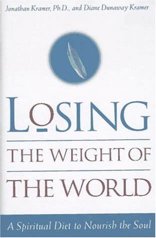 Losing the Weight of the World: A Spiritual Diet to Nourish