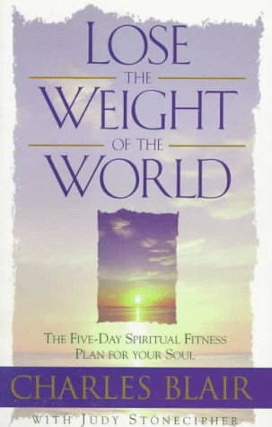 Lose the Weight of the World: The Diet and Exercise Program for Spiritual Fitness