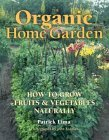 The Organic Home Garden: How to Grow Fruits and Vegetables Naturally