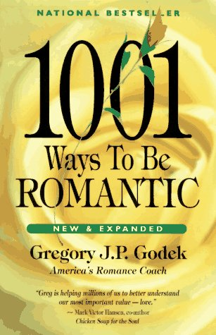 1001 Ways to Be Romantic by Gregory J.P. Godek
