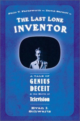 Ebook The Last Lone Inventor: A Tale of Genius, Deceit, and the Birth of Television by Evan I. Schwartz read!