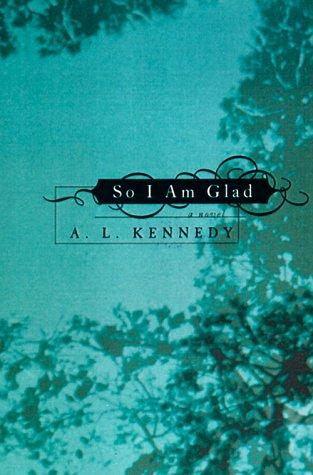 So I Am Glad by A.L. Kennedy
