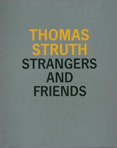 Thomas Struth: Strangers and Friends