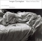 Imogen Cunningham: Ideas without End: A Life and Photographs