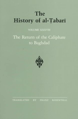 The History of al-Tabari, Volume 38: The Return of the Caliphate to Baghdad
