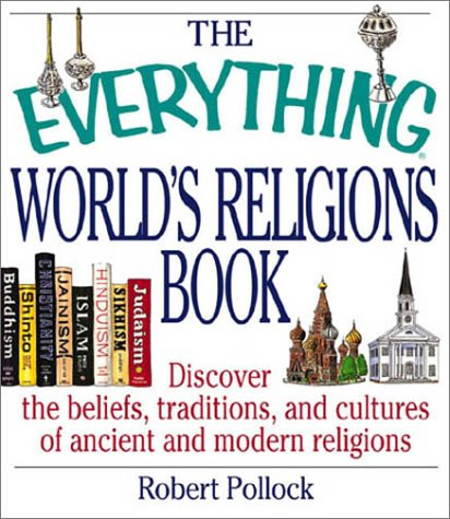 The Everything World's Religions Book: Discover the Beliefs, Traditions, and Cultures of Ancient and Modern Religions