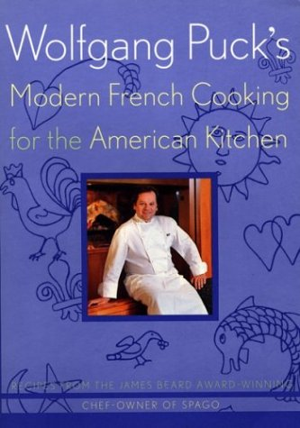 Wolfgang Puck's Modern French Cooking for the American Kitchen by Wolfgang Puck