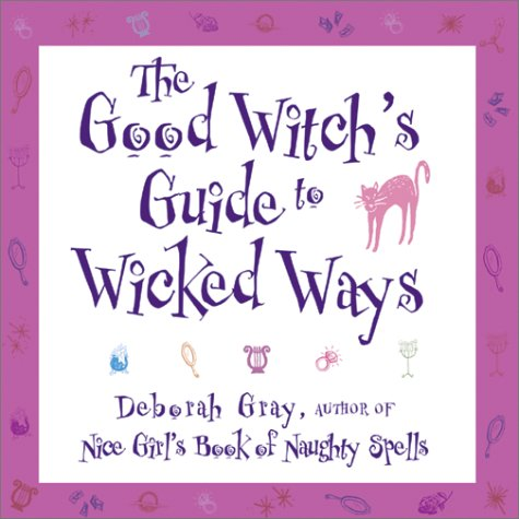 The Good Witch's Guide to Wicked Ways by Deborah  Gray