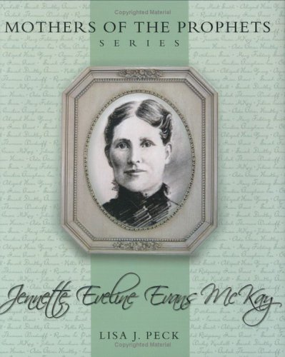Mothers of the Prophets: Jennette Eveline Evans McKay