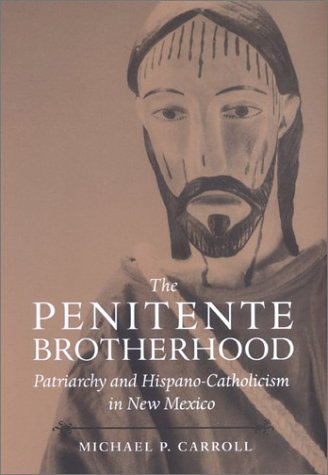 The Penitente Brotherhood: Patriarchy and Hispano-Catholicism in New Mexico