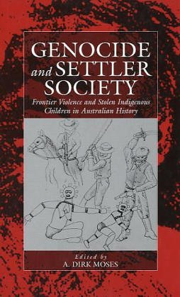 Genocide and Settler Society: Frontier Violence and Stolen Indigenous Children in Australian History