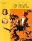 Contes et Légendes des chevaliers de la Table ronde : D'après Chrétien de Troyes