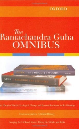 The Ramachandra Guha Omnibus: The Unquiet Woods, Environmentalism, Savaging the Civilized
