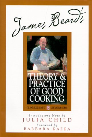 James Beard's Theory & Practice of Good Cooking by James Beard