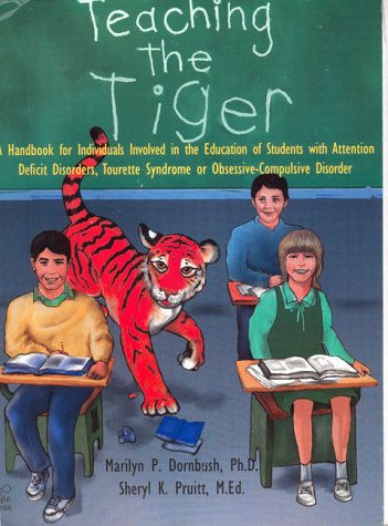 Teaching the Tiger: A Handbook for Individuals Involved in the Education of Students with Attention Deficit Disorder, Tourette Syndrome or