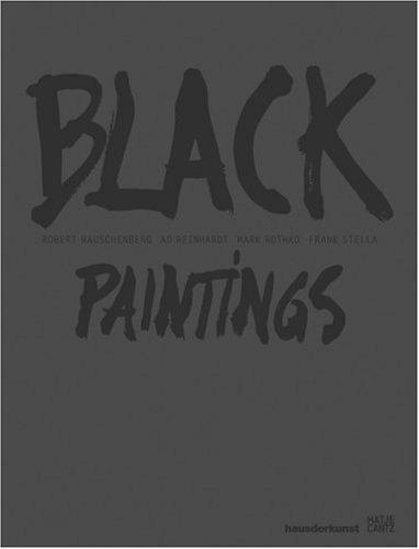 Black Paintings: Robert Rauschenberg, Ad Reinhardt, Mark Rothko, Frank Stella