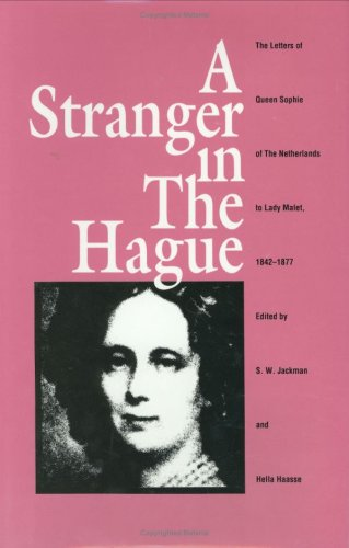 A Stranger in the Hague: The Letters of Queen Sophie of the Netherlands to Lady Malet, 1842-1877