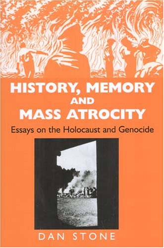 History Memory And Mass Atrocity Essays On The Holocaust And  History Memory And Mass Atrocity Essays On The Holocaust And Genocide By  Dan Stone
