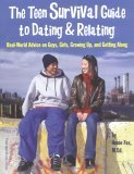 the-teen-survival-guide-to-dating-relating-real-world-advice-for-teens-on-guys-girls-growing-up-and-getting-along
