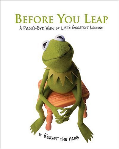 Before You Leap A Frogs Eye View Of Lifes Greatest Lessons By