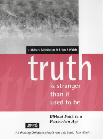 Truth Is Stranger Than It Used To Be by J. Richard Middleton