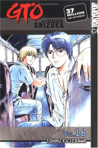 GTO: Great Teacher Onizuka, Vol. 16