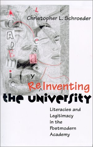 Reinventing The University: Literacies and Legitimacy in the Postmodern Academy